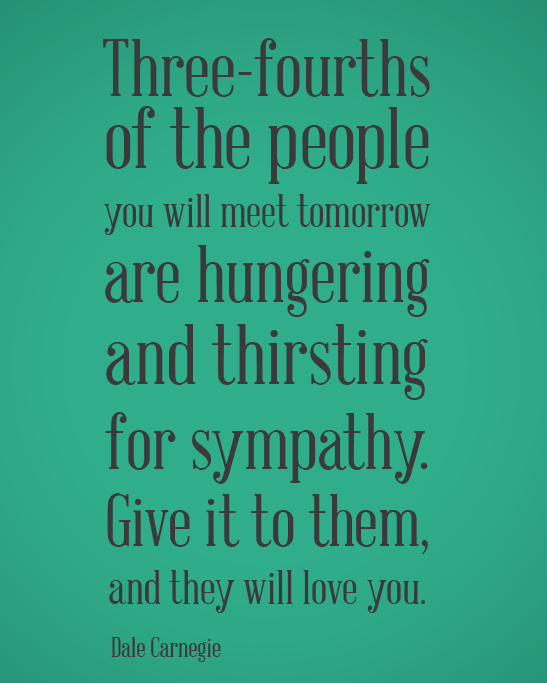 sympathy-quotes-three-fourths-of-the-people-you-will-meet-tomorrow-are-hungering-and-thirsting-for-sympathy-give-it-to-them-and-they-will-love-you-dale-carnegie